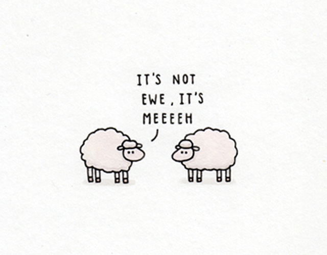 It's not ewe, it's meeeeh